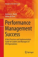 Performance Management Success: A Best Practices and Implementation Guide for Leaders and Managers of All Organizations (Management for Professionals) [並行輸入品]