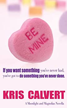 Be Mine (A Moonlight and Magnolias Novel) by [Calvert, Kris]