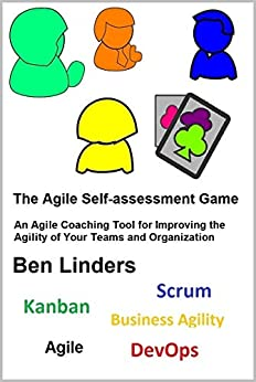 [Linders, Ben]のThe Agile Self-assessment Game: An Agile Coaching Tool for Improving the Agility of Your Teams and Organization (English Edition)