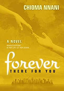 Forever There For You: When everyone in her life let her down ... by [Nnani, Chioma]