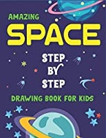 AMAZING SPACE STEP BY STEP DRAWING BOOK FOR KIDS: Explore, Fun with Learn... How To Draw Planets, Stars, Astronauts, Space Ships and More! | (Activity Books for children) Fantastic Gift For Tech & science lovers