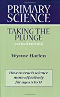 Primary Science: Taking the Plunge (2nd Edition)