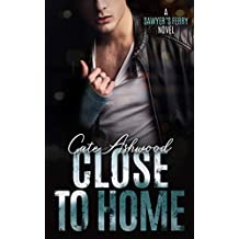 Close to Home: A Sawyer's Ferry Novel