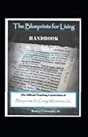 The Blueprints for Living Handbook: The Official Teaching Curriculum of Blueprints for Living Ministries, Inc.