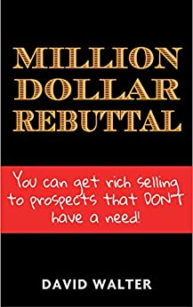 The Million Dollar Rebuttal and Stratospheric Lead Generation Secrets by [Walter, David]