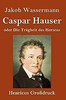 Caspar Hauser oder Die Traegheit des Herzens (Grossdruck)