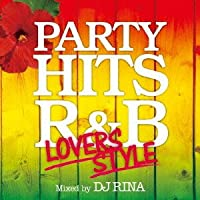 PARTY HITS R&B ~LOVERS STYLE~ Mixed by DJ RINA
