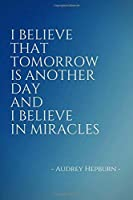 I Believe That Tomorrow is Another Day and I Believe in Miracles: Inspirational Unique Colorful Notebook Journal Diary (110 Pages Blank 6 x 9) (Inspirational Notebooks & Journals) [並行輸入品]