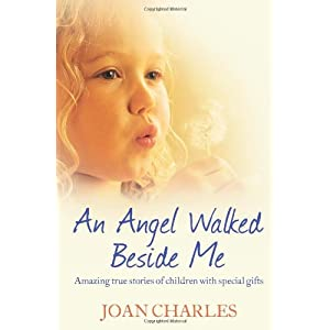 Angel Walked Beside Me: An Amazing Journey Into the World of Psychic Children
