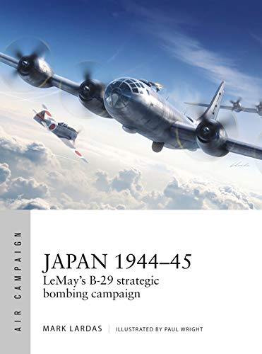 Japan 1944-45: The Devastating B-29 Strategic Bombing Campaign (Air Campaign)