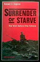 Surrender Or Starve: The Wars Behind The Famine