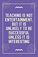 """Teaching is not entertainment, but it is unlikely to be successful unless it is interesting: Best Teacher Notebook 