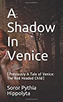 A Shadow In Venice: (Previously A Tale of Venice The Red Headed Child) (Adventures Of Modern Day Sorcerers)