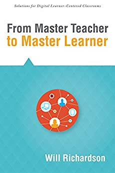 [Richardson, Will]のFrom Master Teacher to Master Learner (Solutions)