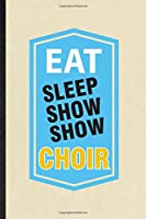 Eat Sleep Show Show Choir: Blank Funny Choir Soloist Orchestra Lined Notebook/ Journal For Octet Singer Director, Inspirational Saying Unique Special Birthday Gift Idea Cute Ruled 6x9 110 Pages