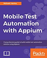 Mobile Test Automation with Appium: Mobile application testing made easy