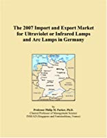 The 2007 Import and Export Market for Ultraviolet or Infrared Lamps and Arc Lamps in Germany