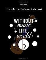 Without Music Life Would B  : Ukulele Tablature Notebook: Perfect Gift for Ukulele Players