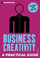 Introducing Business Creativity: A Practical Guide (Introducing - The Practical Guides)