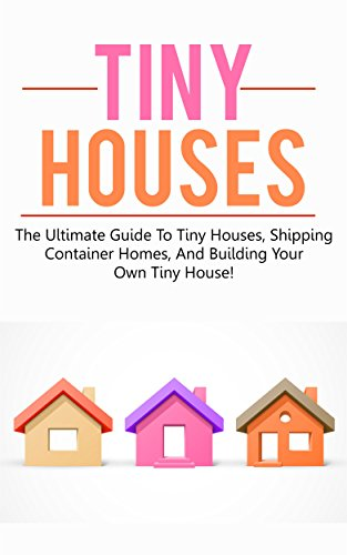 Tiny Houses: The ultimate guide to tiny houses, shipping container homes, and building your own tiny house! (English Edition)の詳細を見る