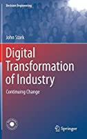 Digital Transformation of Industry: Continuing Change (Decision Engineering)