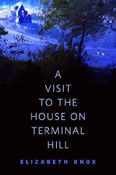 A Visit to the House on Terminal Hill: A Tor.Com Original by [Knox, Elizabeth]