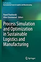 Process Simulation and Optimization in Sustainable Logistics and Manufacturing (EcoProduction)