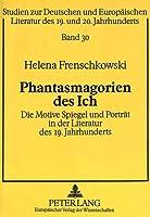 Phantasmagorien Des Ich: Die Motive Spiegel Und Portraet in Der Literatur Des 19. Jahrhunderts (Studien Zur Deutschen Und Europaeischen Literatur Des 19. Un)
