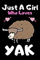 "Just a girl who loves yak: A Super Cute yak notebook journal or dairy | yak lovers gift for girls | yak lovers Lined Notebook Journal (6""x 9"")"