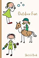 """Outdoor Fun Sketch Book: Stick Figure Girls Playing Outside - 6 X 9"""" - Kids, Students, Teachers, Diary, Write, Doodle, Notes, Sketch Pad, Notebook"""