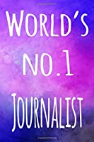 World's No.1 Journalist: The perfect gift for the professional in your life - 119 page lined journal
