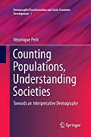 Counting Populations, Understanding Societies: Towards a Interpretative Demography (Demographic Transformation and Socio-Economic Development)