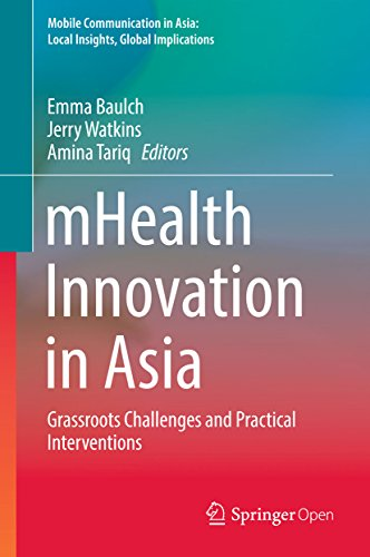 mHealth Innovation in Asia: Grassroots Challenges and Practical Interventions (Mobile Communication in Asia: Local Insights, Global Implications)