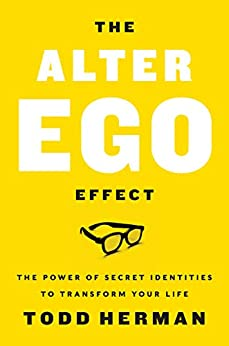 The Alter Ego Effect: The Power of Secret Identities to Transform Your Life by [Herman, Todd]