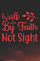 Walk By Faith Not Sight: Bible Journal Notebook for Writing Notes (Blank Lined Notebook for Bible Verses)