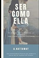 SER COMO ELLA: Una novela femenina. Una historia de miedos y superación en una saga familiar. ((Estilo Kristin Hannah o kate morton))