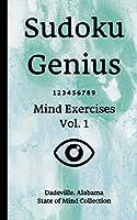Sudoku Genius Mind Exercises Volume 1: Dadeville, Alabama State of Mind Collection