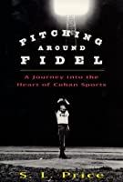 Pitching Around Fidel: A Journey Into the Heart of Cuban Sports [並行輸入品]