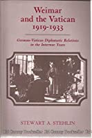 Weimar and the Vatican, 1919-1933: German-Vatican Diplomatic Relations in the Interwar Years (Princeton Legacy Library)