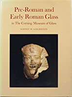 Pre-Roman and Early Roman Glass in the Corning Museum of Glass (Catalog Series)