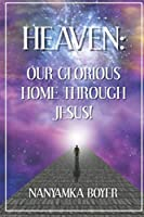 Heaven: Our Glorious Home Through Jesus! (Visions With Jesus)