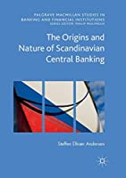 The Origins and Nature of Scandinavian Central Banking (Palgrave Macmillan Studies in Banking and Financial Institutions)