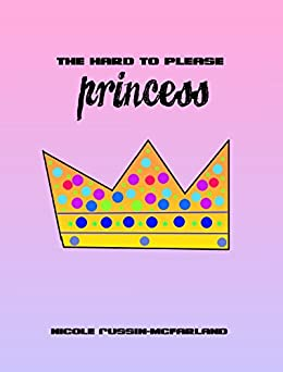 The Hard to Please Princess by [Russin-McFarland, Nicole]