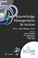 Knowledge Management in Action: IFIP 20th World Computer Congress, Conference on Knowledge Management in Action, September 7-10, 2008, Milano, Italy (IFIP Advances in Information and Communication Technology)