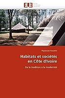 Habitats et soci?t?s en C?te d'Ivoire: De la tradition ? la modernit? (Omn.Univ.Europ.) (French Edition) [並行輸入品]