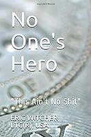 "No One's Hero: ""This Ain't No Shit"""