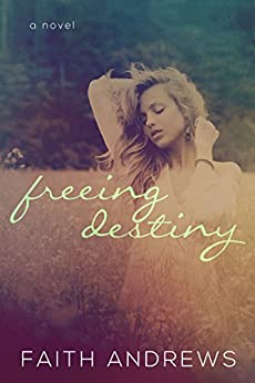 Freeing Destiny (The Fate Series Book 2) by [Andrews, Faith]