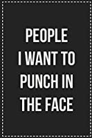 People I Want to Punch in the Face: College Ruled Notebook | Novelty Lined Journal | Gift Card Alternative | Perfect Keepsake For Passive Aggressive People