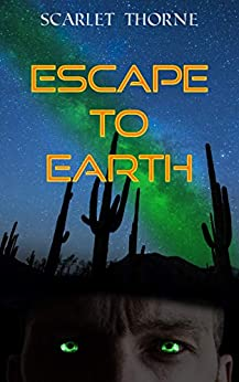 Escape to Earth: An erotic alien robot short story by [Thorne, Scarlet]