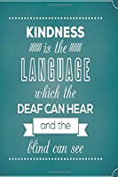 Kindness is the language which the deaf can hear and the blind can see: Funny and intelligent Notebook, Diary And Journal for everybody  with 120 Lined Pages 6x9 inches